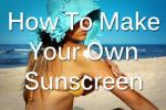 Make Your Own Sunscreen
